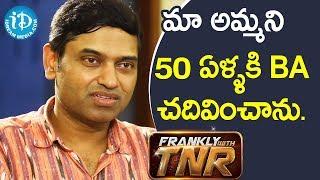 మా అమ్మని 50 ఏళ్ళకి BA చదివించాను. - Raj Rachakonda || Franky With TNR - IDREAMMOVIES