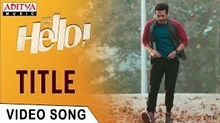 HELLO! Title Video Song | HELLO! Video Songs | Akhil Akkineni, Kalyani Priyadarshan | Anup Rubens - ADITYAMUSIC