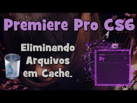 Premiere Pro CS6 - Como Eliminar Arquivos em Cache (HD).
