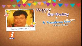 Birthday Wishes To K Vasudevan Garu Output Editor From iNews Team - INEWS