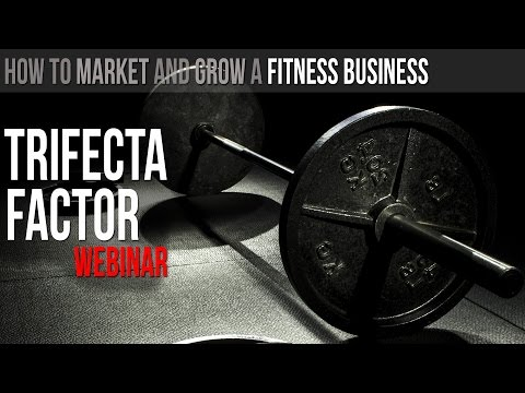 How To Market And Grow A Fitness Business (Trifecta Factor Webinar)