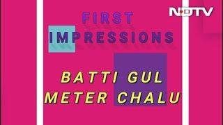 First Impressions Of 'Batti Gul Meter Chalu' - NDTV