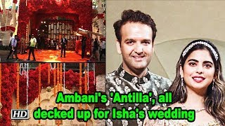Ambani's 'Antilla', all decked up for daughter Isha's wedding - IANSINDIA