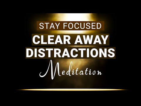 Clear Away Distractions [Guided Meditation for Focus] [Concentration][Positive Affirmations]