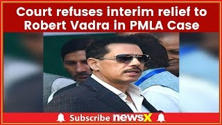 PMLA Case: Delhi HC Refuses Interim Relief to Robert Vadra; Seeks ED's Reply - NEWSXLIVE