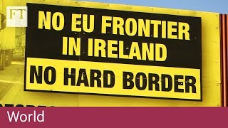 Why Ireland could shape the Brexit deal - or doom it - FINANCIALTIMESVIDEOS