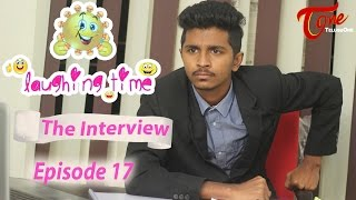 Laughing Time   Episode 17   The Interview   by Ravi Ganjam   #TeluguComedyWebSeries - TELUGUONE