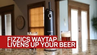 No pseudo-science here, Fizzics Waytap really adds life to your beer - CNETTV