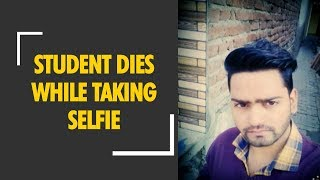 UP: Student dies while taking selfie in Meerut - ZEENEWS