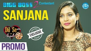 Bigg Boss 2 Contestant Sanjana Exclusive Interview - Promo || Dil Se With Anjali #74 - IDREAMMOVIES