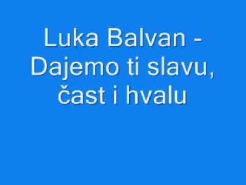 Duhovna Glazba: Luka Balvan - Dajemo ti slavu, čast i hvalu