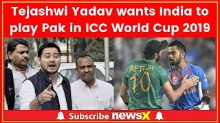 Tejashwi Yadav wants India to play Pak in ICC World Cup 2019 - NEWSXLIVE