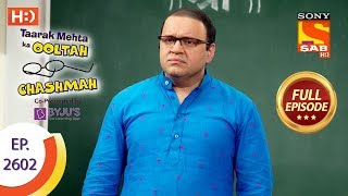 Taarak Mehta Ka Ooltah Chashmah - Ep 2602 - Full Episode - 15th November, 2018 - SABTV