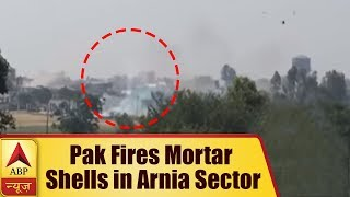 CAUGHT ON CAMERA: Pakistan fires mortar shells in Arnia sector - ABPNEWSTV