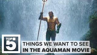 The Aquaman movie: Top 5 things we want to see (CNET Top 5) - CNETTV