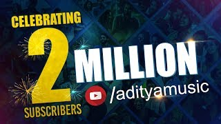 Celebrating 2 Million Subscribers For Aditya Music Official YouTube Channel || Aditya Music - ADITYAMUSIC