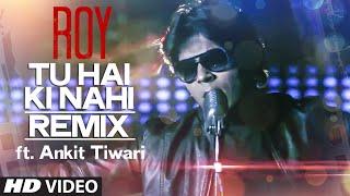 'Tu Hai Ki Nahi' REMIX Video Song ft. Ankit Tiwari | Roy | T-Series - TSERIES