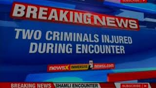 Police crackdown in Shamli district; encounter between police and criminals - NEWSXLIVE