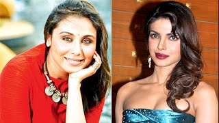Priyanka Chopra and Rani Mukerji hate the
