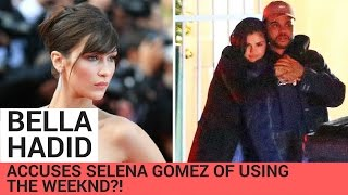 "Bella Hadid Accuses Selena Gomez Of ""Using"" The Weeknd?! - HOLLYWIRETV"