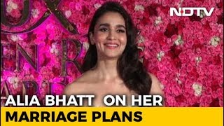 Alia Bhatt Reveals Her Wedding Plans - NDTV