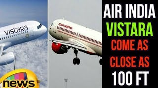 Vistara, Air India Flights Narrowly Avert Collision | Flights come as close as 100 feet | Mango News - MANGONEWS