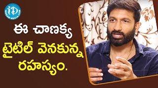 Actor Gopichand Revealing Truth Behind The Title | #Chanakya | Talking Movies With iDream - IDREAMMOVIES