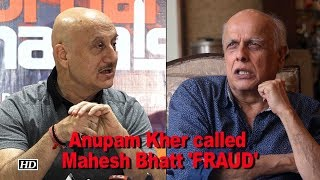 "Anupam Kher called Mahesh Bhatt ""FRAUD"", find out why - IANSLIVE"
