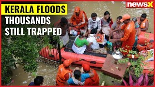 Kerala floods: Thousands still trapped, red alert issued in 11 districts - NEWSXLIVE
