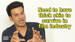 Need to have thick skin to survive in film industry: Manoj Bajpayee - IANSINDIA