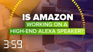Is Amazon about to take on Sonos with a high-end Alexa speaker? (The 3:59, Ep. 460) - CNETTV