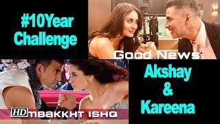 Akshay Kumar & Kareena Kapoor's #10YearChallenge with Good News - IANSINDIA
