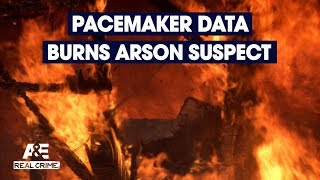 Real Crime: Pacemaker Data Burns Arson Suspect | A&E - AETV