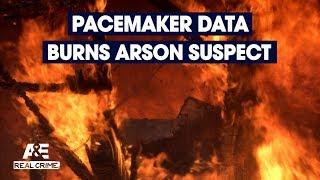 Real Crime: Pacemaker Data Burns Arson Suspect   A&E - AETV