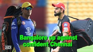 IPL 2018 | Bangalore up against confident Chennai - IANSINDIA
