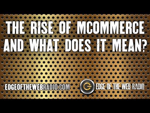 The Rise of MCommerce and What it Means | Edge of the Web Radio SEO Podcast