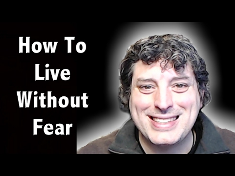 How To Stop Living In Fear  - A Message To The Mandela Effect & Liberty Communities