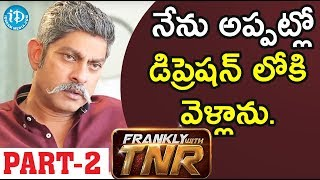 Actor Jagapathi Babu Exclusive Interview - Part #2 || Frankly With TNR - IDREAMMOVIES
