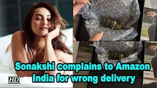 Sonakshi complains to Amazon India for wrong delivery - IANSLIVE