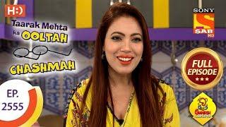 Taarak Mehta Ka Ooltah Chashmah - Ep 2555 - Full Episode - 14th September, 2018 - SABTV