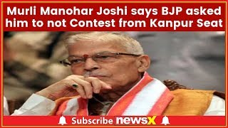 Murli Manohar Joshi, BJP asked him to not Contest from Kanpur Seat; Lok Sabha Elections 2019 - NEWSXLIVE