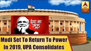 Desh Ka Mood: Modi set to return to power in 2019, UPA consolidates - ABPNEWSTV
