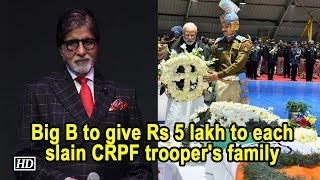 Big B to give Rs 5 lakh to each slain CRPF trooper's family - IANSINDIA