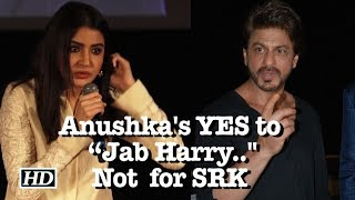 "Not SRK, Anushka said YES to ""Jab Harry.."" for someone else - BOLLYWOODCOUNTRY"