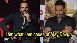 I am what I am cause of Ajay Devgn: Rohit Shetty - IANSLIVE