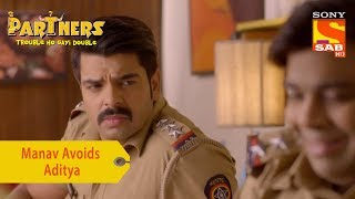 Your Favorite Character | Manav Keeps Avoiding Aditya | Partners Trouble Ho Gayi Double - SABTV