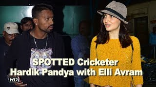 SPOTTED Cricketer Hardik Pandya with Elli Avram - BOLLYWOODCOUNTRY