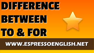 Difference between TO and FOR, Prepositions in English, Espresso English