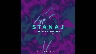 Stanaj - The Way I Love Her (Acoustic) ( 2017 )