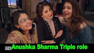 Watch Anushka Sharma in a Triple role! - BOLLYWOODCOUNTRY